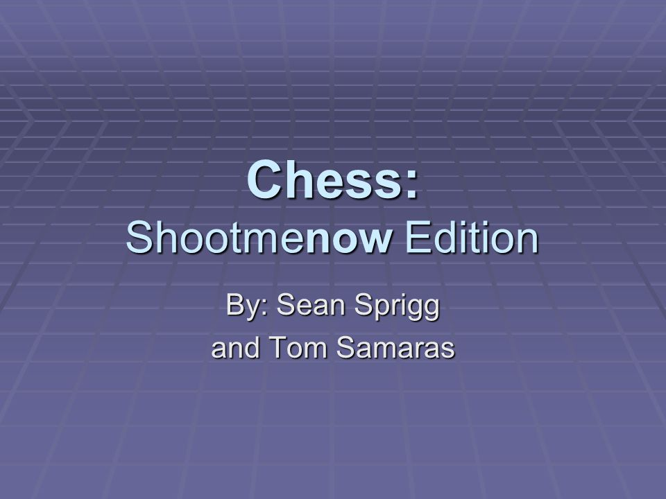 Objectives:  Develop a simple chess game.