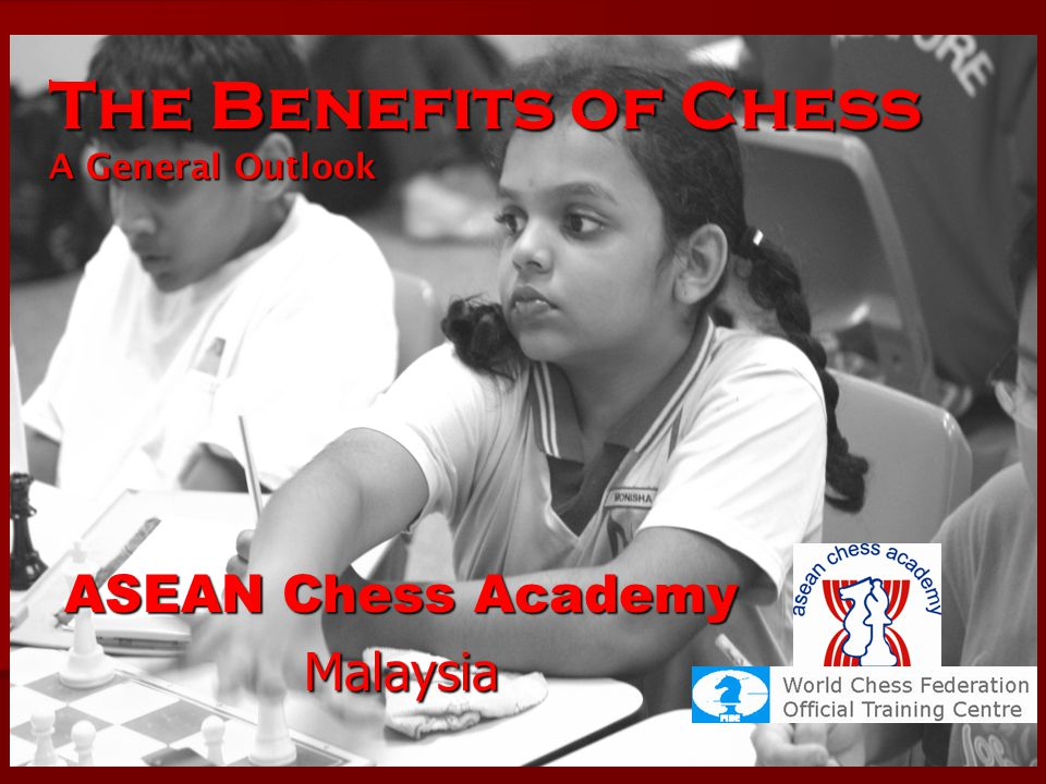 The Benefits of Chess A General Outlook ASEAN Chess Academy Malaysia
