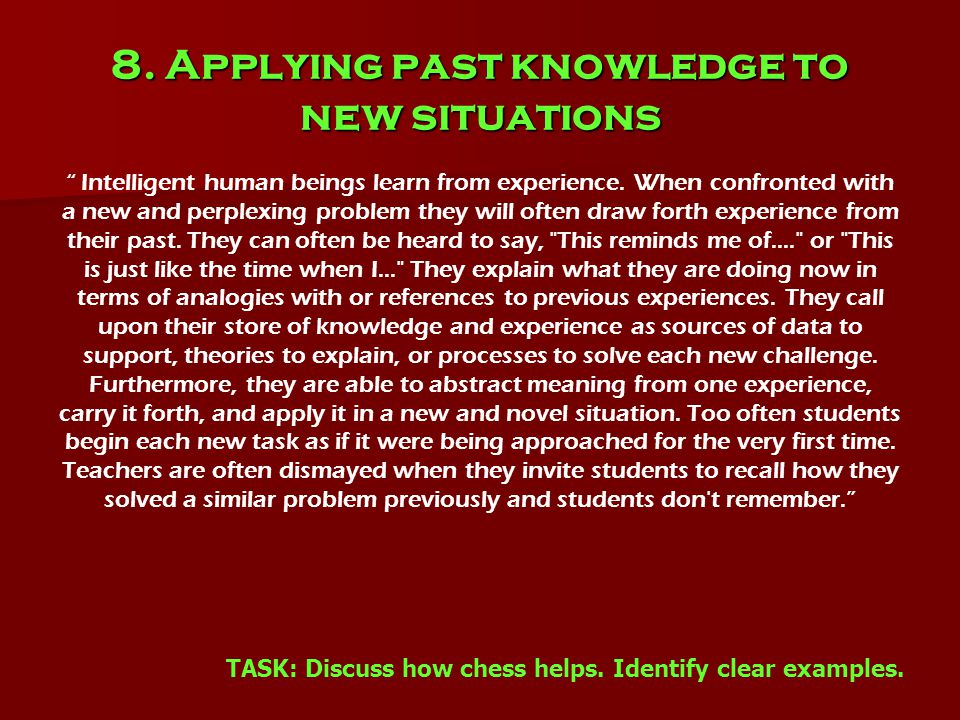 8. Applying past knowledge to new situations Intelligent human beings learn from experience.
