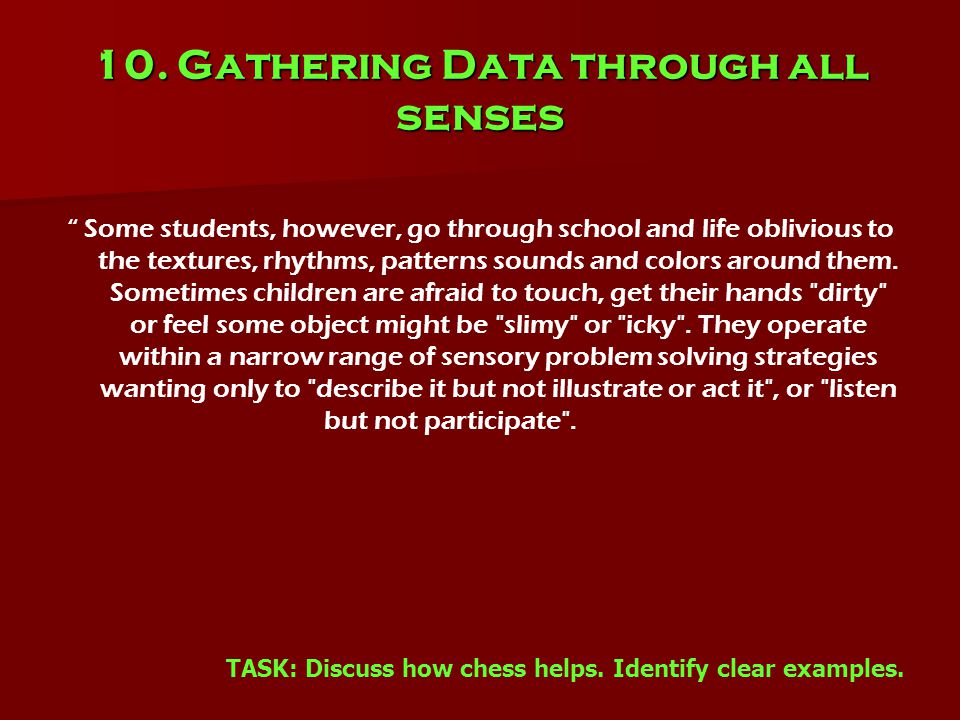 """10. Gathering Data through all senses """" Some students, however, go through school and life oblivious to the textures, rhythms, patterns sounds and col"""