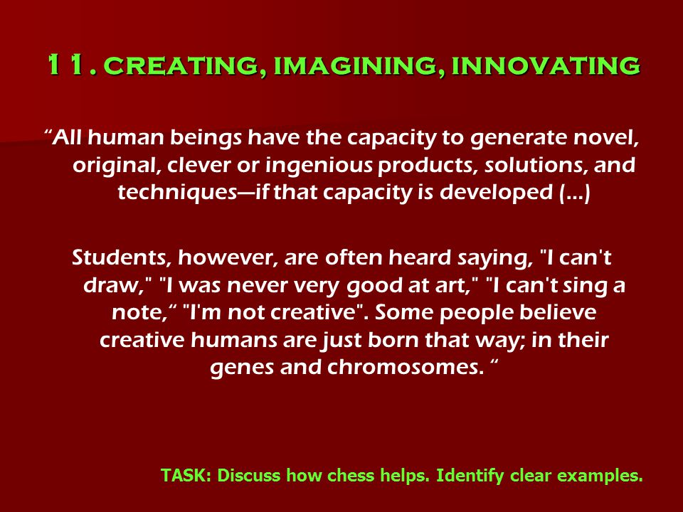 """11. creating, imagining, innovating """"All human beings have the capacity to generate novel, original, clever or ingenious products, solutions, and tech"""