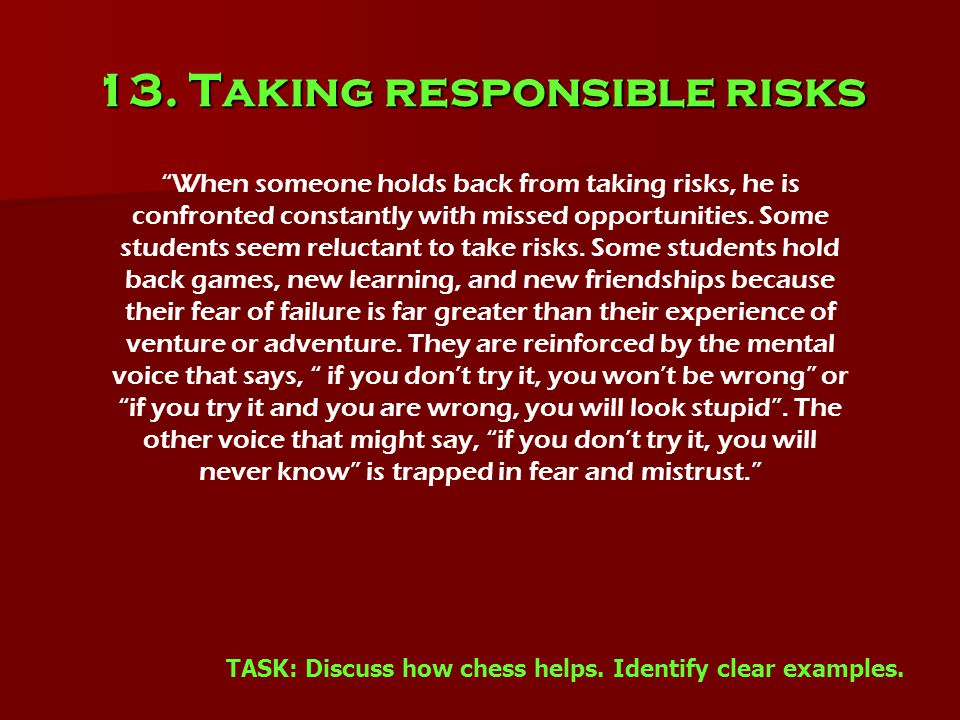 """13. Taking responsible risks """"When someone holds back from taking risks, he is confronted constantly with missed opportunities. Some students seem rel"""