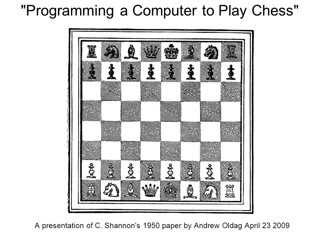 Programming a Computer to Play Chess A presentation of C.