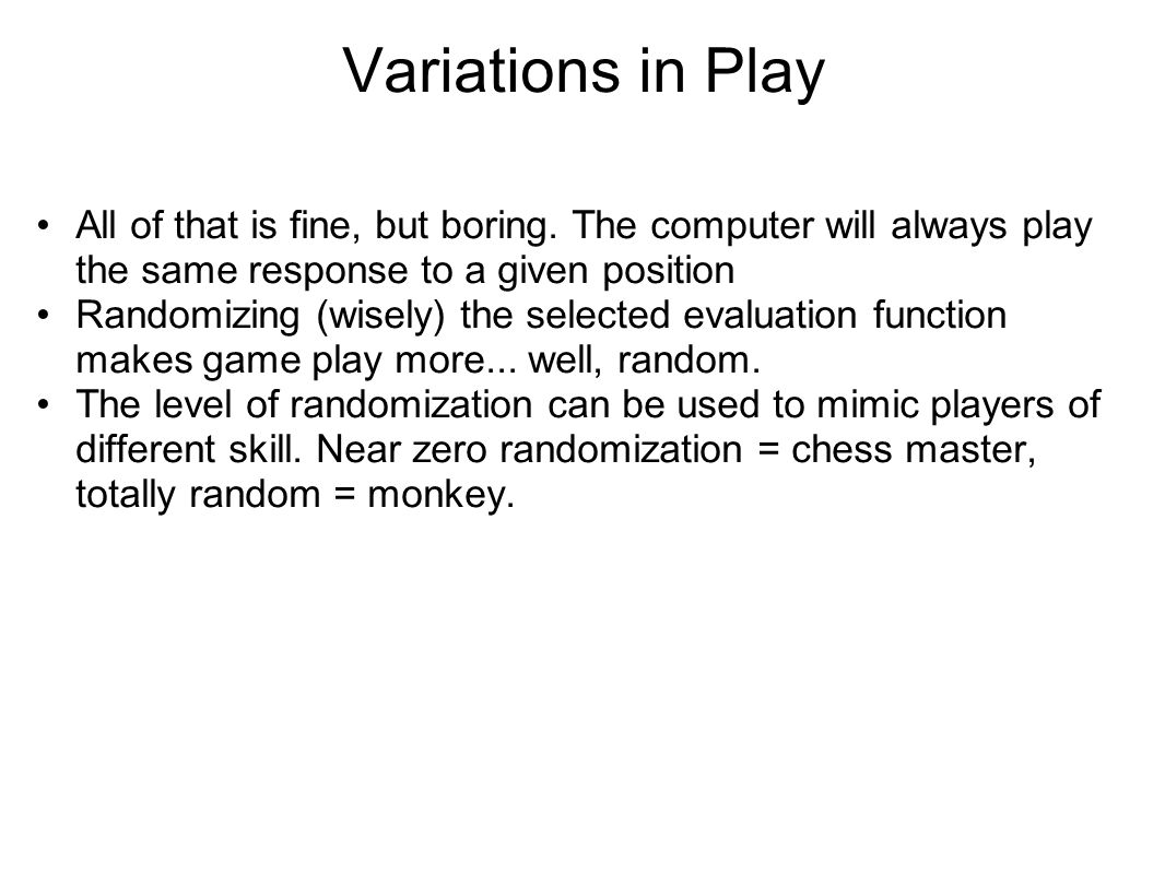 Variations in Play All of that is fine, but boring.
