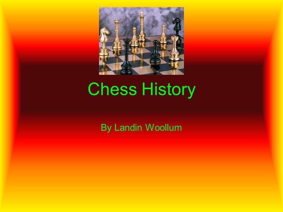 Chess History By Landin Woollum