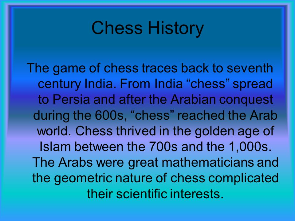Chess History The game of chess traces back to seventh century India.