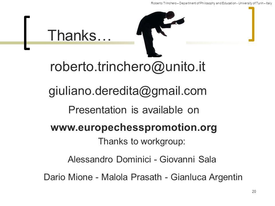 Roberto Trinchero – Department of Philosophy and Education - University of Turin – Italy 20 Thanks… roberto.trinchero@unito.it giuliano.deredita@gmail