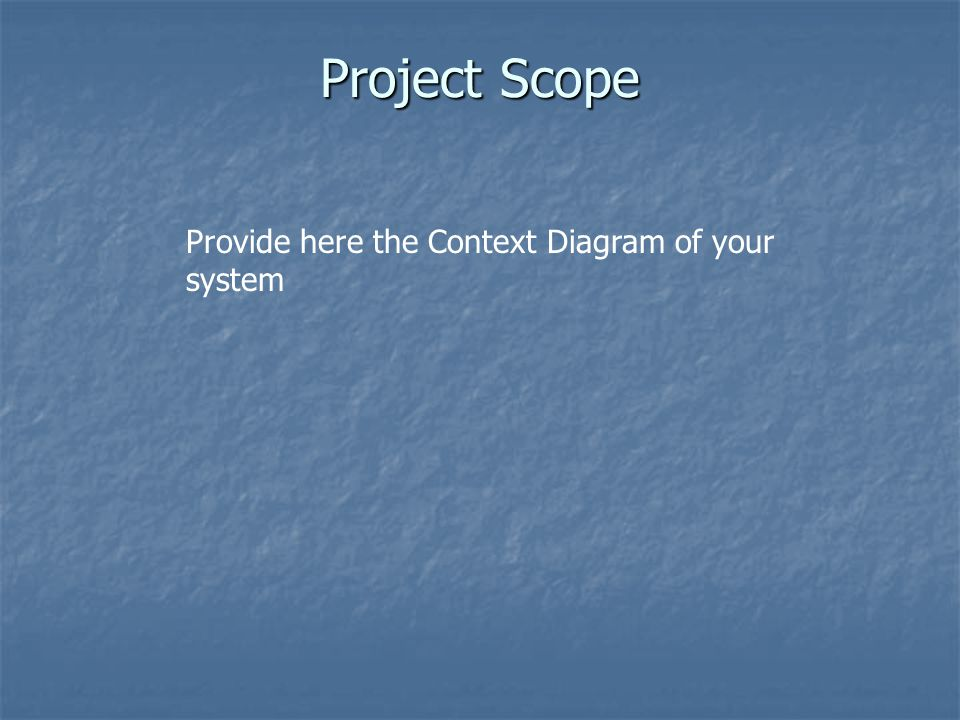 Project Scope Provide here the Context Diagram of your system