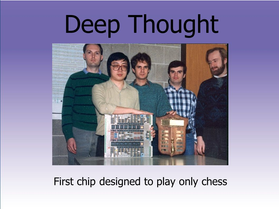 Deep Thought First chip designed to play only chess