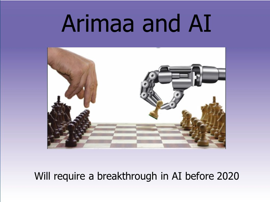 Arimaa and AI Will require a breakthrough in AI before 2020