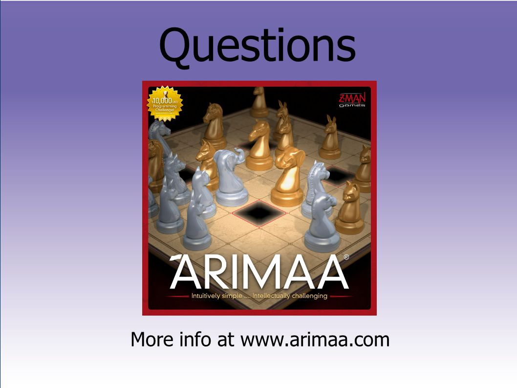 Questions More info at www.arimaa.com