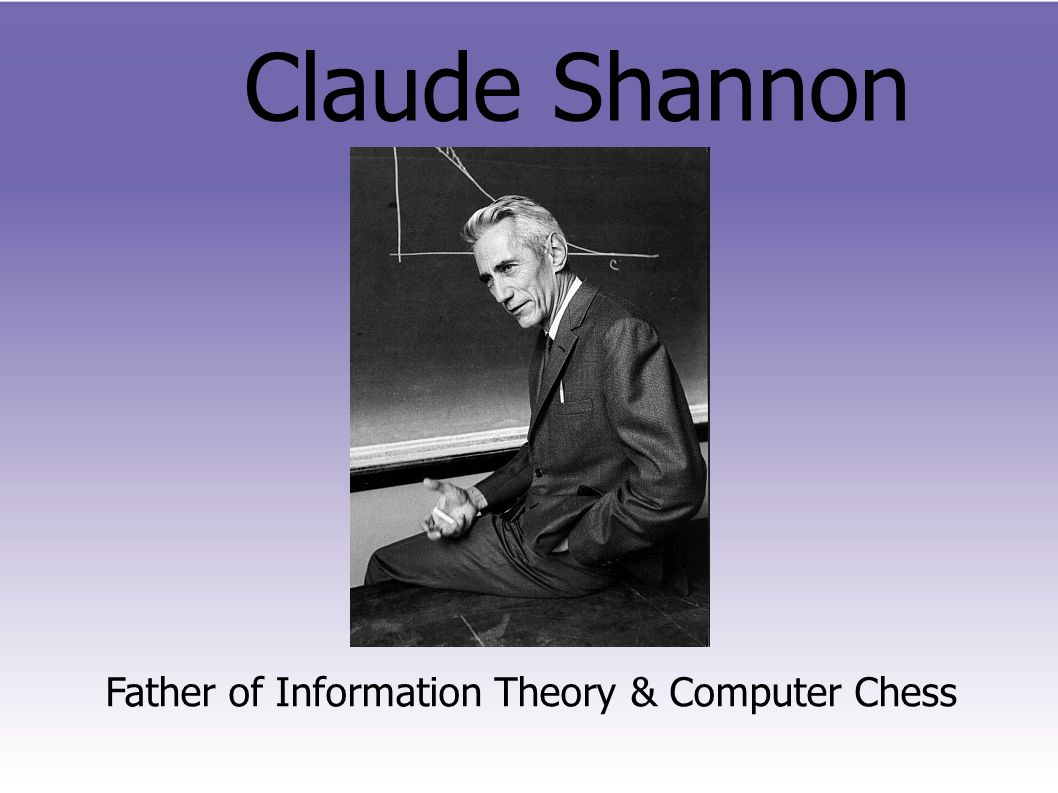 Claude Shannon Father of Information Theory & Computer Chess