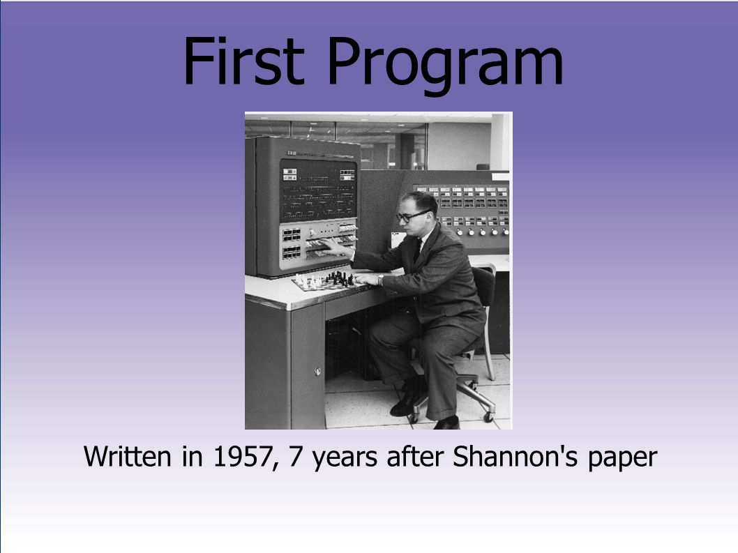 First Program Written in 1957, 7 years after Shannon s paper