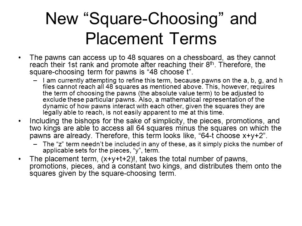 New Square-Choosing and Placement Terms The pawns can access up to 48 squares on a chessboard, as they cannot reach their 1st rank and promote after reaching their 8 th.