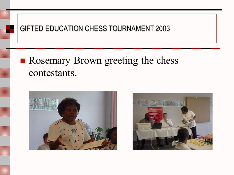CHESS TOURNAMENT 2003 Gifted Instructors Assisting in the Tournament: Veronica Bonino Sandra Martinez-Cherry Jim Conover Calvetta Leek-Couch Judy Elders Linda Graham Helena Irwin June Lawson Janice Lile-O'Donnell Donna Markham Saturah Martin Alma McConnell Susan Metz Elaine Monroe-Lucas Rosemary Ryan Irma L.