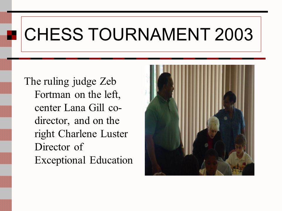 CHESS TOURNAMENT 2003 Coordinator Thomas Brown Assistant coordinator Sam Gill Director of Rules Zeb Fortman Thomas Brown on the left and Sam Gill is on the right.