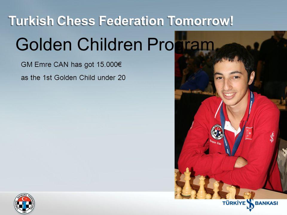 Golden Children Program GM Emre CAN has got 15.000€ as the 1st Golden Child under 20 Turkish Chess Federation Tomorrow!