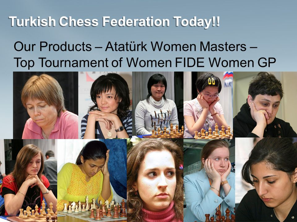 Turkish Chess Federation Today!! Our Products – Atatürk Women Masters – Top Tournament of Women FIDE Women GP