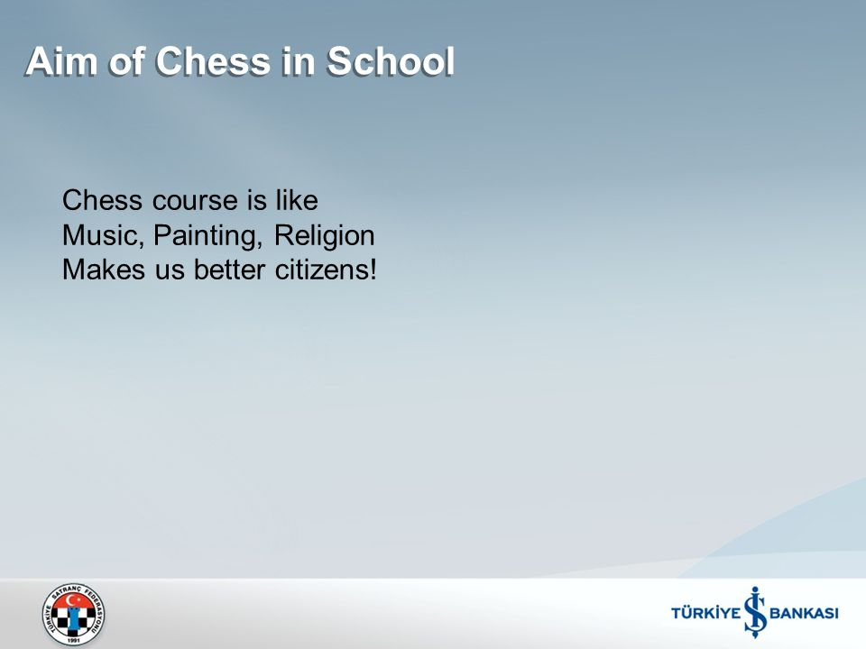 Aim of Chess in School Aim of Chess in School Researches show that Children chess learning develops their mathematical problem solving ability; From 15 to 20 %