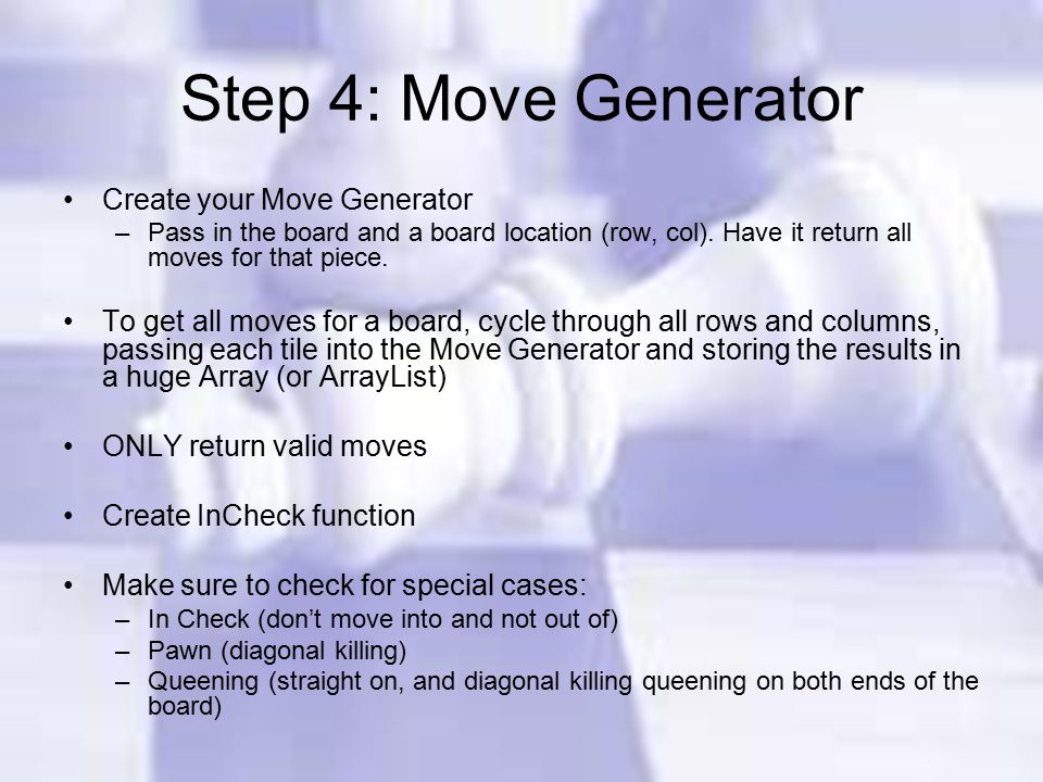Step 4: Move Generator Create your Move Generator –Pass in the board and a board location (row, col).