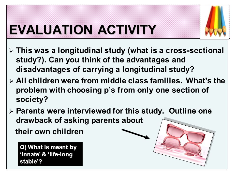 EVALUATION ACTIVITY  This was a longitudinal study (what is a cross-sectional study ).