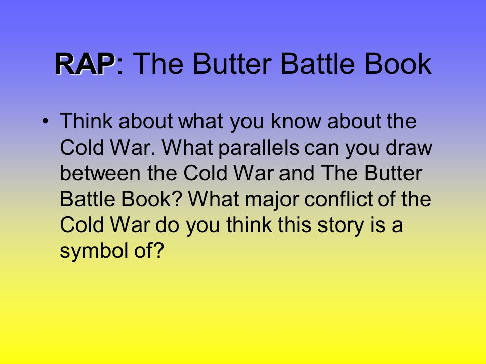 RAP RAP: The Butter Battle Book Think about what you know about the Cold War.