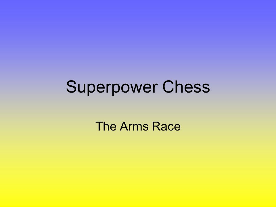 Superpower Chess The Arms Race