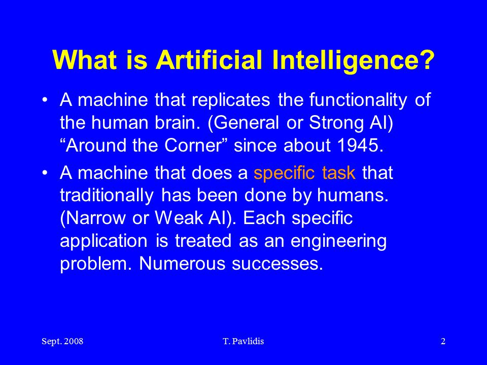 Sept. 2008T. Pavlidis2 What is Artificial Intelligence.