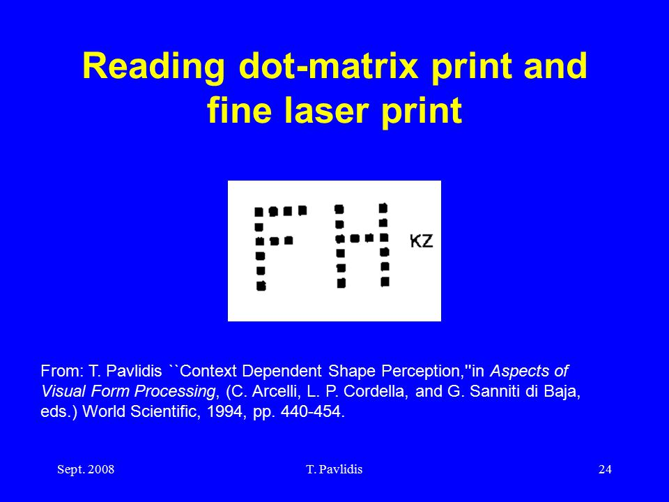 Sept. 2008T. Pavlidis24 Reading dot-matrix print and fine laser print From: T.