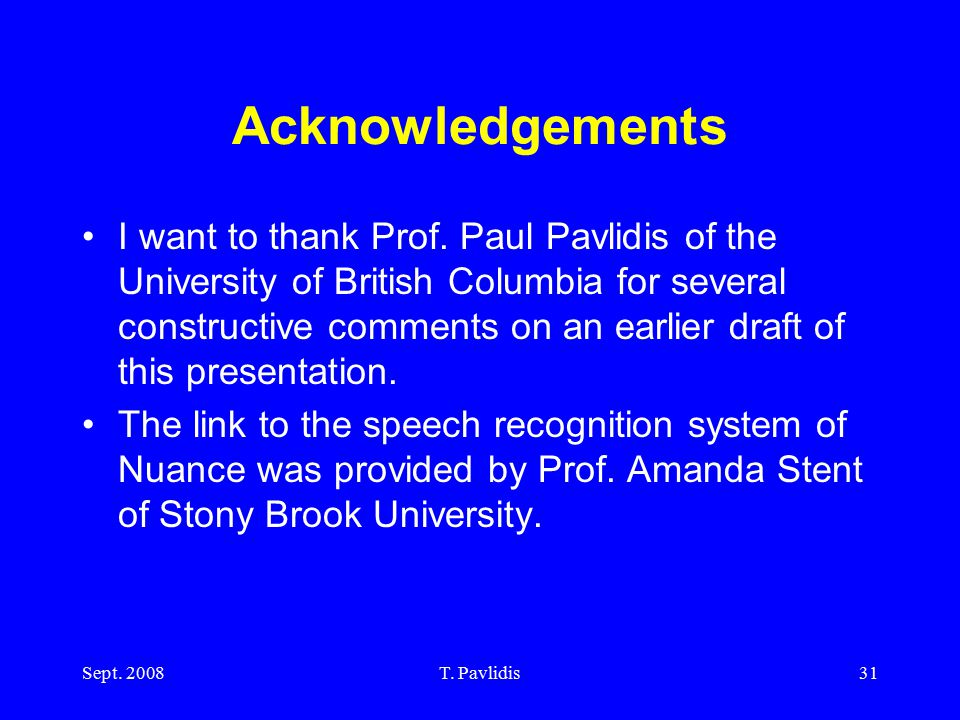Sept. 2008T. Pavlidis31 Acknowledgements I want to thank Prof.