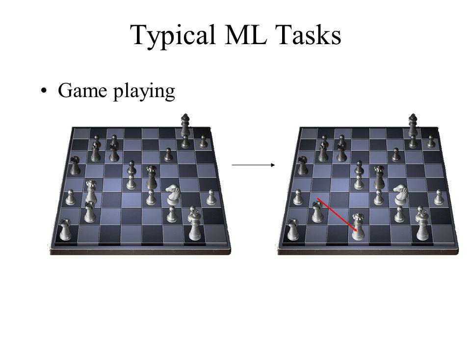 Typical ML Tasks Game playing
