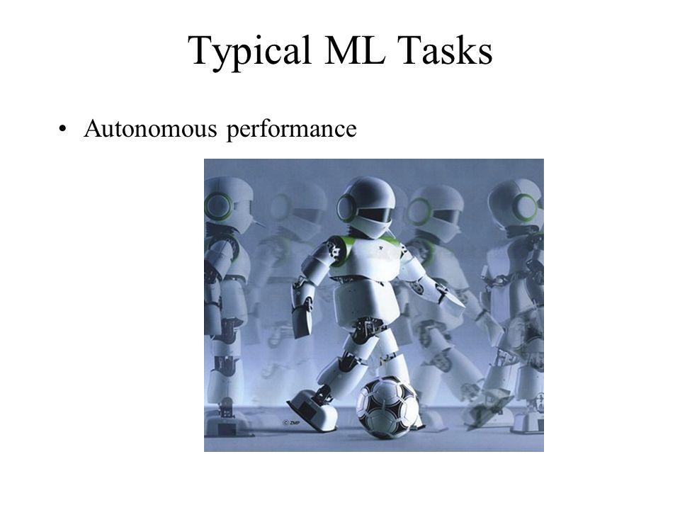 Typical ML Tasks Autonomous performance