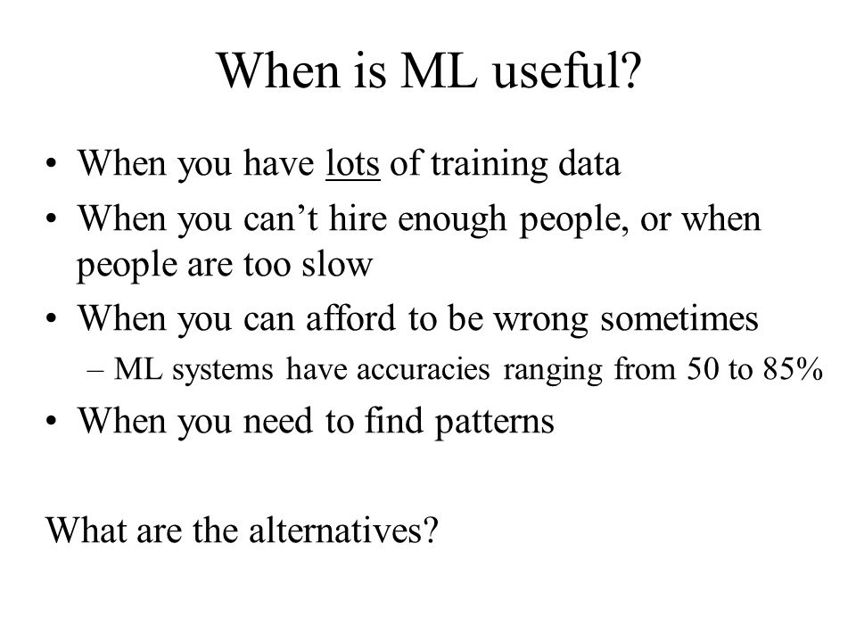 When is ML useful.