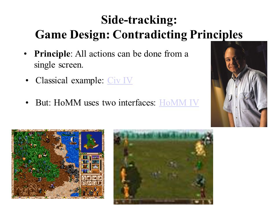 Side-tracking: Game Design: Contradicting Principles Principle: All actions can be done from a single screen.