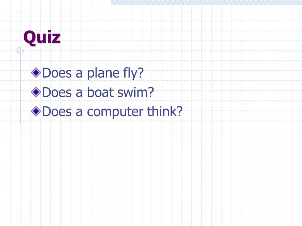 Quiz Does a plane fly Does a boat swim Does a computer think