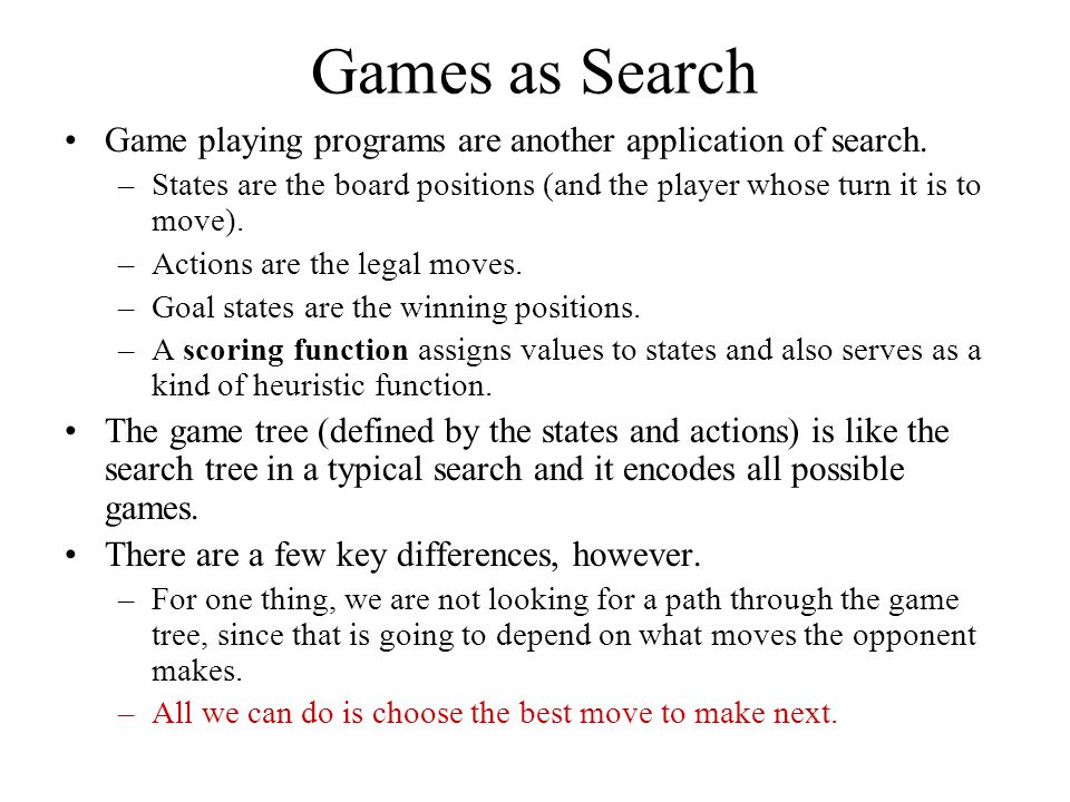 Games as Search Game playing programs are another application of search.