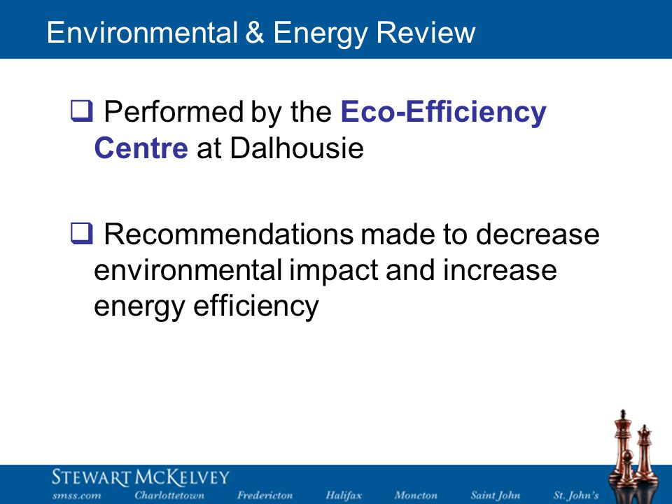 Environmental & Energy Review  Performed by the Eco-Efficiency Centre at Dalhousie  Recommendations made to decrease environmental impact and increase energy efficiency
