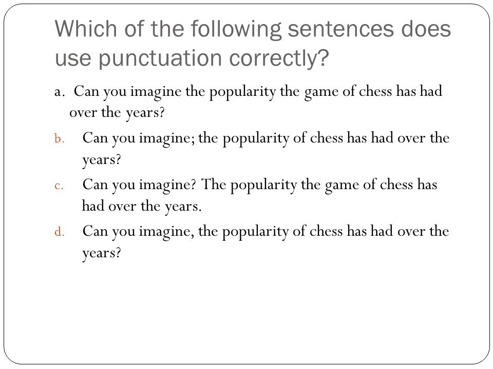 Which of the following sentences does use punctuation correctly.