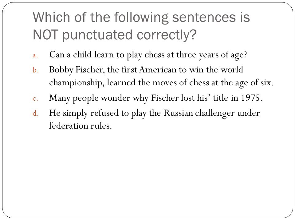 Which of the following sentences is NOT punctuated correctly.