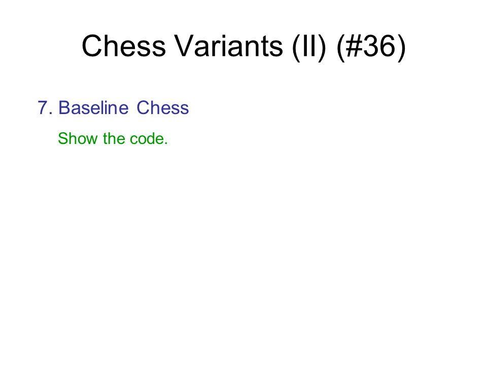 Chess Variants (II) (#36) 7. Baseline Chess Show the code.