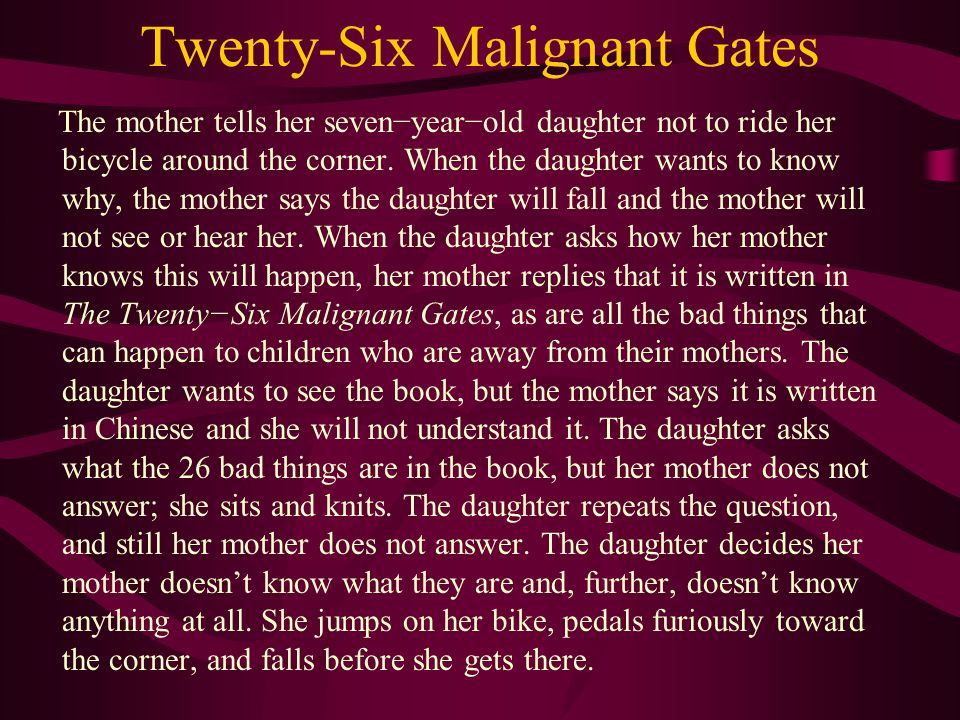 Twenty-Six Malignant Gates The mother tells her seven−year−old daughter not to ride her bicycle around the corner. When the daughter wants to know why