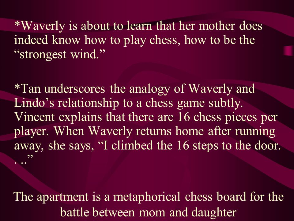 """*Waverly is about to learn that her mother does indeed know how to play chess, how to be the """"strongest wind."""" *Tan underscores the analogy of Waverly"""