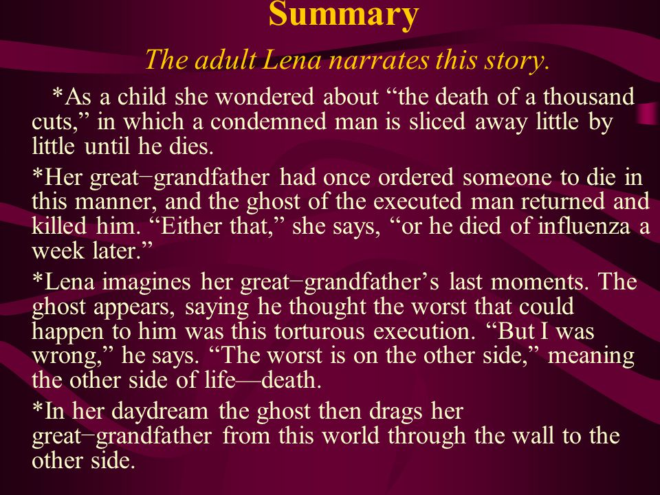 """Summary The adult Lena narrates this story. *As a child she wondered about """"the death of a thousand cuts,"""" in which a condemned man is sliced away lit"""