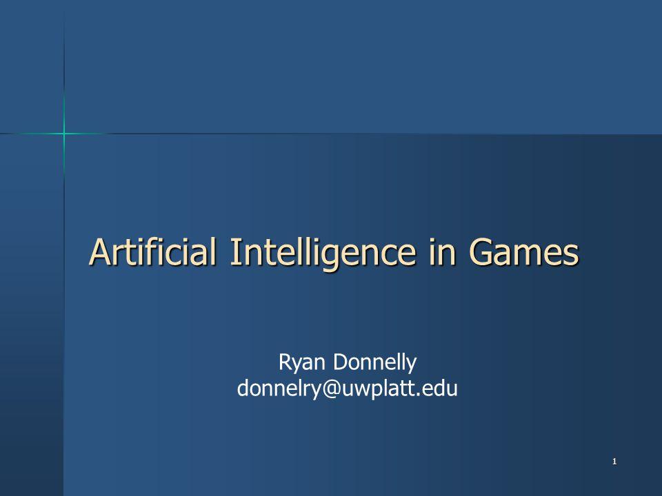 1 Artificial Intelligence in Games Ryan Donnelly donnelry@uwplatt.edu