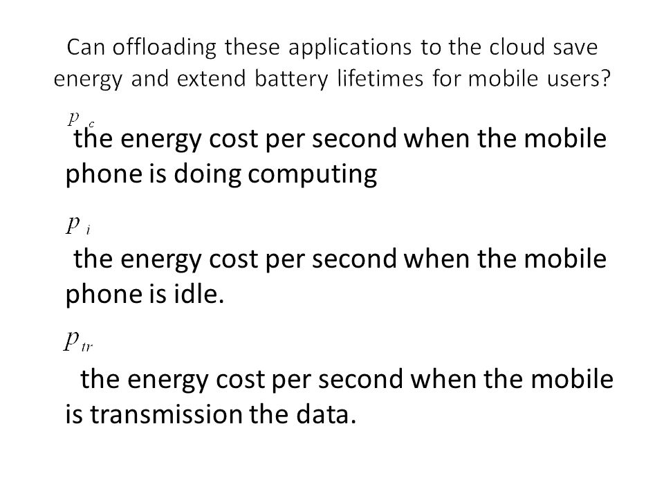 the energy cost per second when the mobile phone is doing computing the energy cost per second when the mobile phone is idle. the energy cost per seco