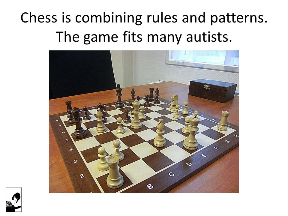 Chess is combining rules and patterns. The game fits many autists.