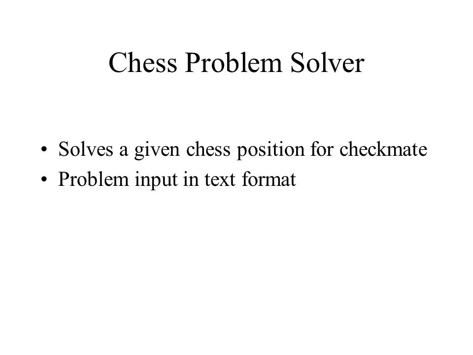 Chess Problem Solver Solves a given chess position for checkmate Problem input in text format