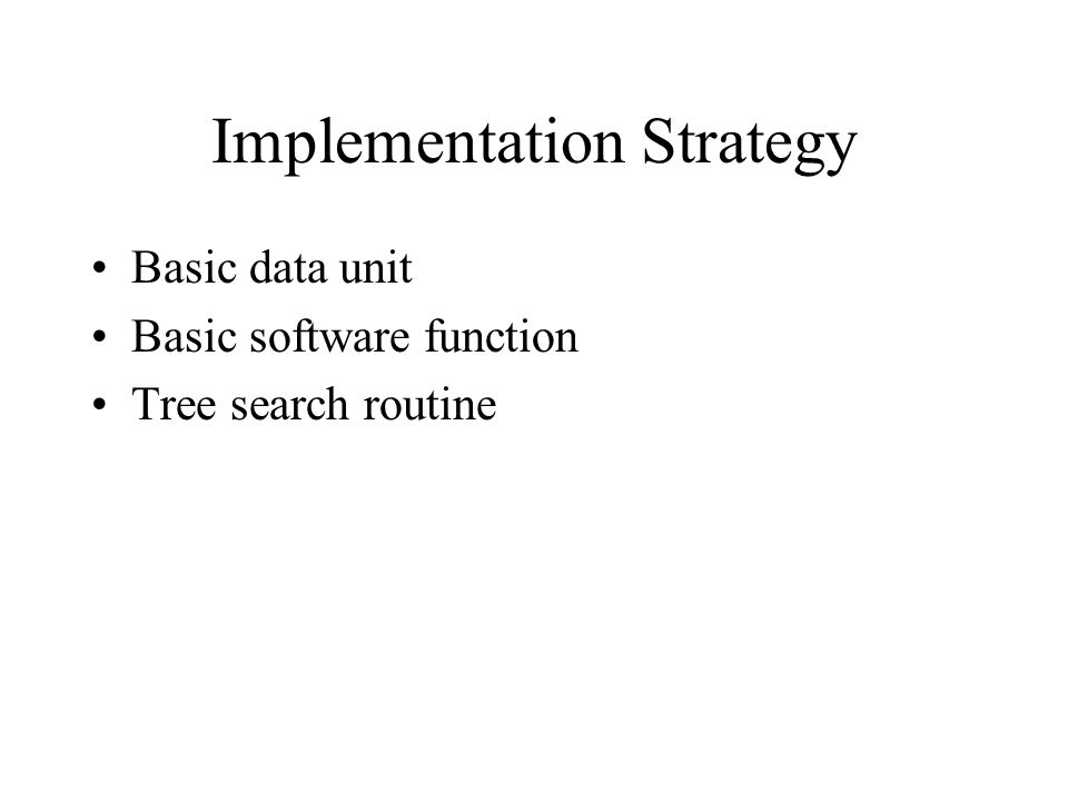 Implementation Strategy Basic data unit Basic software function Tree search routine
