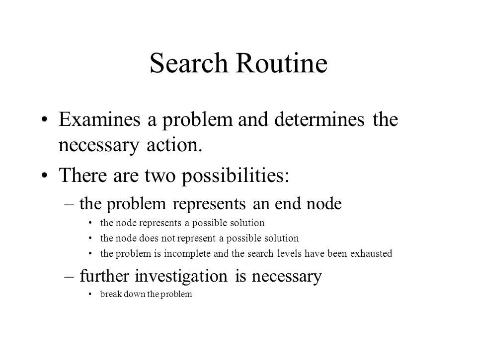 Search Routine Examines a problem and determines the necessary action.