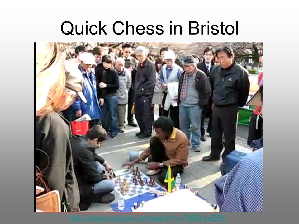 Quick Chess in Bristol http://www.youtube.com/watch?v=T69D-IIsEBY